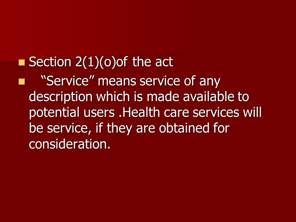 """Section 2(1)(o)of the act Section 2(1)(o)of the act """"Service"""" means service of any description which is made available to potential users.Health care"""