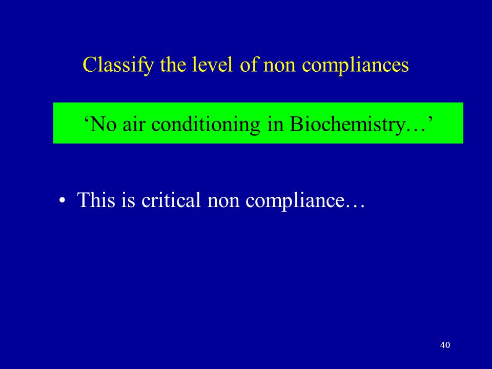 40 Classify the level of non compliances This is critical non compliance… 'No air conditioning in Biochemistry…'