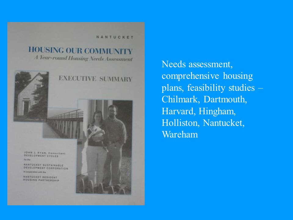 Needs assessment, comprehensive housing plans, feasibility studies – Chilmark, Dartmouth, Harvard, Hingham, Holliston, Nantucket, Wareham