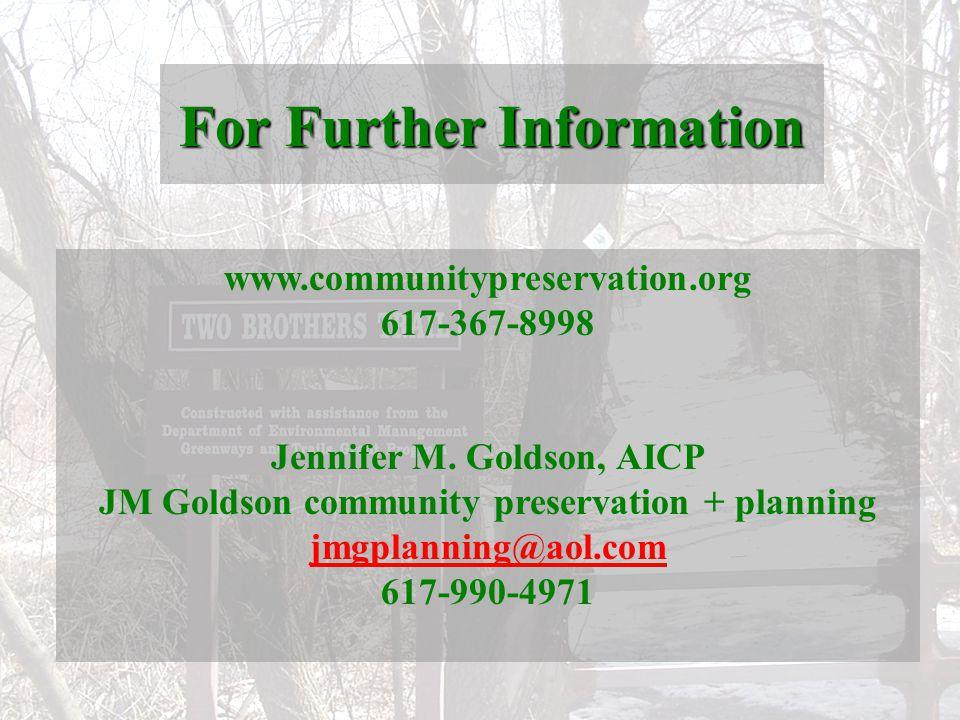 For Further Information www.communitypreservation.org 617-367-8998 Jennifer M. Goldson, AICP JM Goldson community preservation + planning jmgplanning@