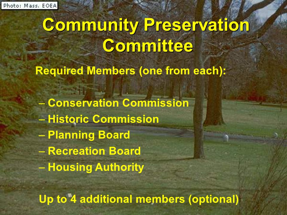 Community Preservation Committee Required Members (one from each): –Conservation Commission –Historic Commission –Planning Board –Recreation Board –Ho