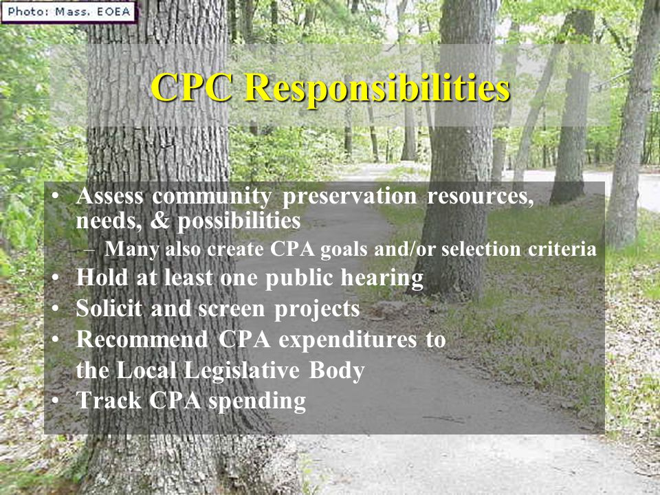 CPC Responsibilities Assess community preservation resources, needs, & possibilities –Many also create CPA goals and/or selection criteria Hold at lea