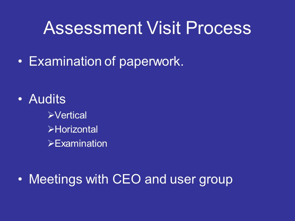 Assessment Visit Process Examination of paperwork.