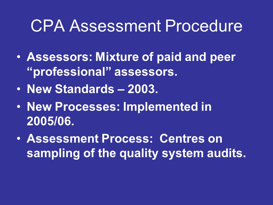 CPA Assessment Procedure Assessors: Mixture of paid and peer professional assessors.