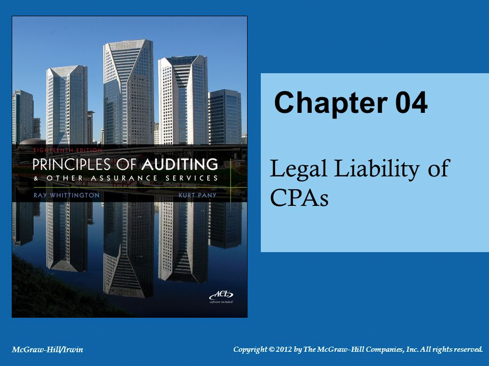 Chapter 04 Legal Liability of CPAs McGraw-Hill/Irwin Copyright © 2012 by The McGraw-Hill Companies, Inc. All rights reserved.