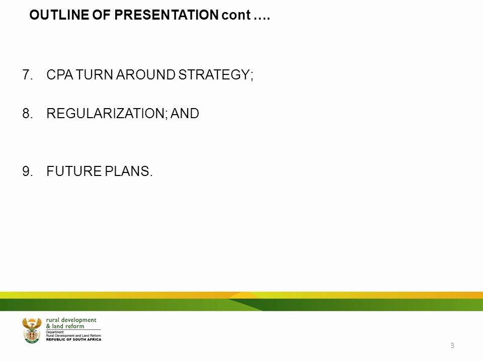 OUTLINE OF PRESENTATION cont …. 7. CPA TURN AROUND STRATEGY; 8. REGULARIZATION; AND 9. FUTURE PLANS. 3