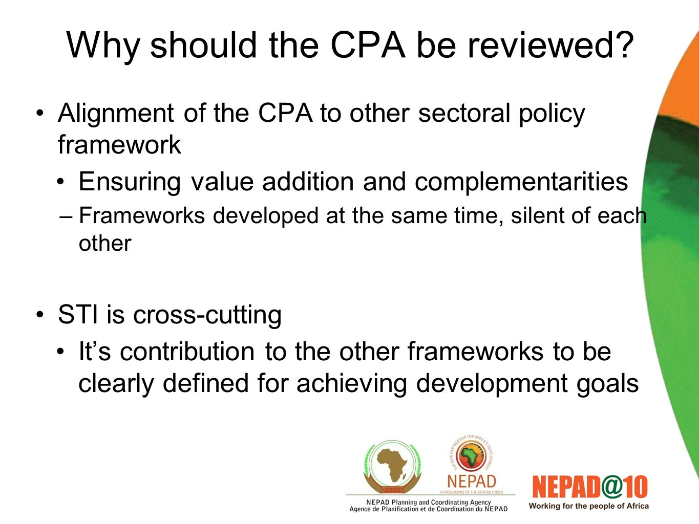 Why should the CPA be reviewed? Review critical for reflection on –Achievements –Approach: Multi-sectoral? Private sector, universities –How are we mo