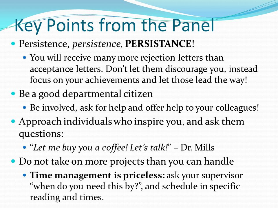 Key Points from the Panel Persistence, persistence, PERSISTANCE! You will receive many more rejection letters than acceptance letters. Don't let them