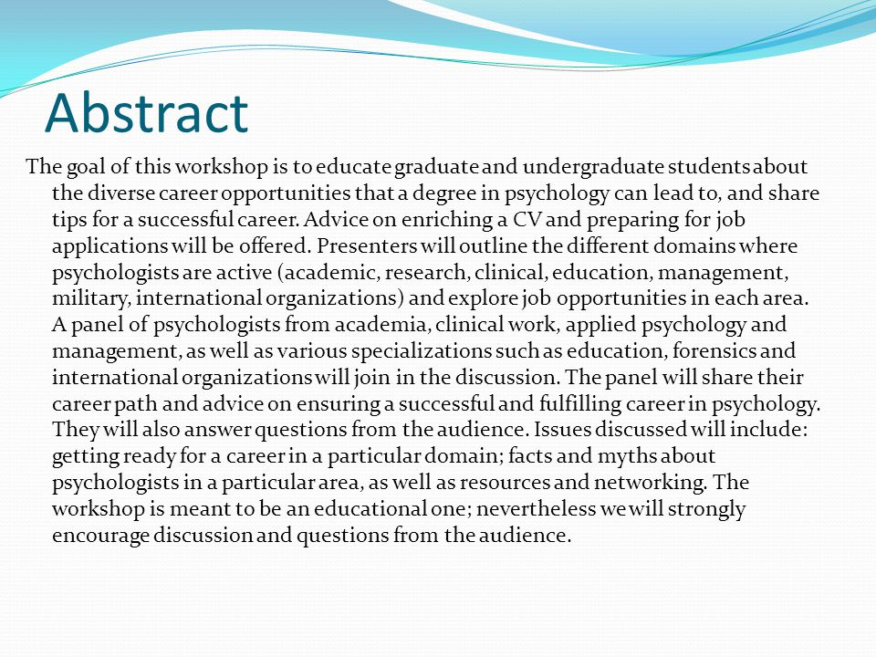 Abstract The goal of this workshop is to educate graduate and undergraduate students about the diverse career opportunities that a degree in psycholog