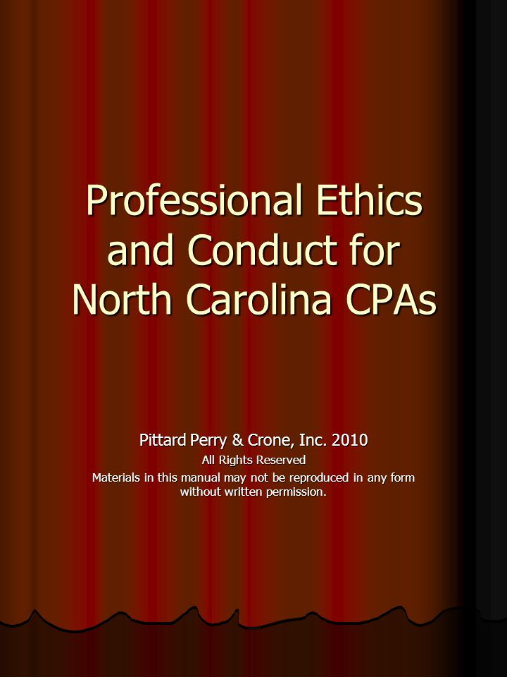 Professional Ethics and Conduct for North Carolina CPAs Pittard Perry & Crone, Inc.