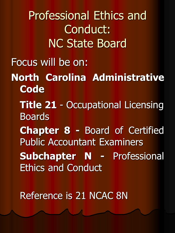Professional Ethics and Conduct: NC State Board Focus will be on: North Carolina Administrative Code Title 21 - Occupational Licensing Boards Chapter
