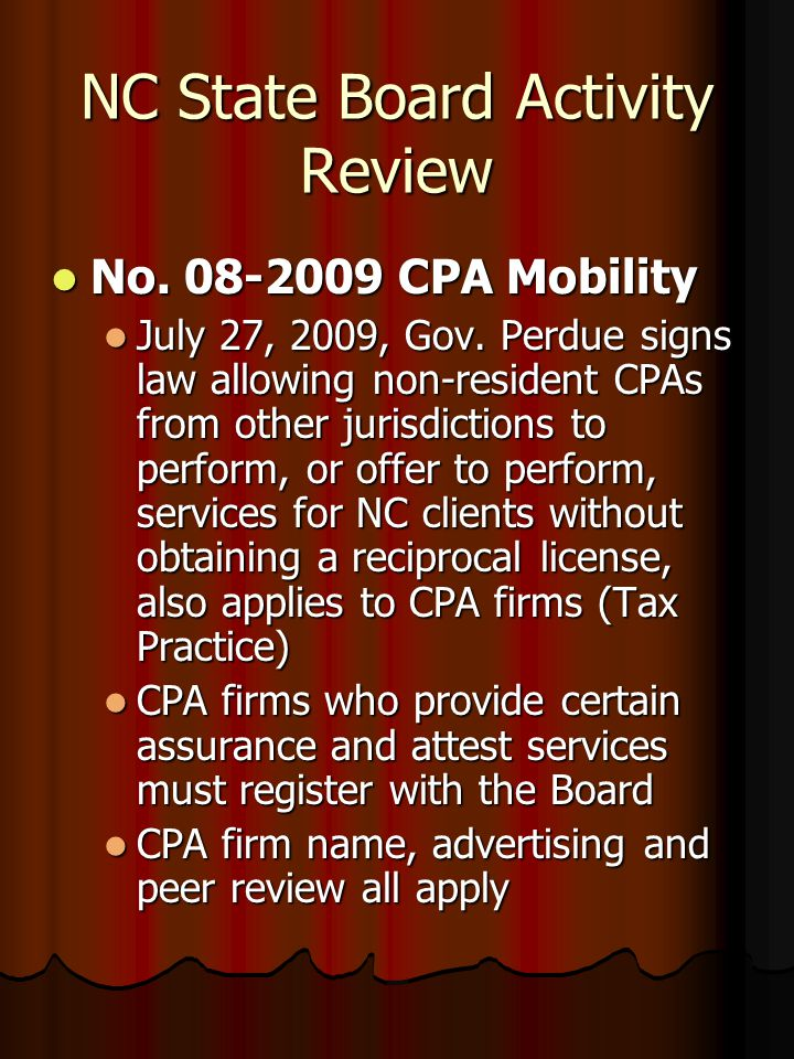 NC State Board Activity Review No. 08-2009 CPA Mobility No. 08-2009 CPA Mobility July 27, 2009, Gov. Perdue signs law allowing non-resident CPAs from