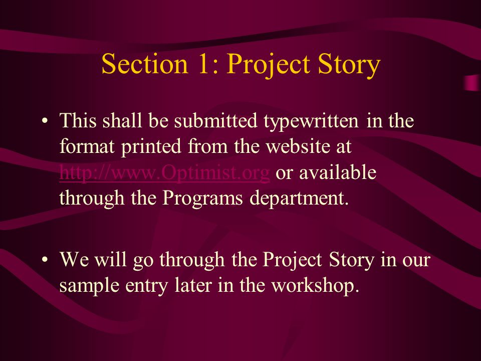 Section 1: Project Story This shall be submitted typewritten in the format printed from the website at http://www.Optimist.org or available through the Programs department.