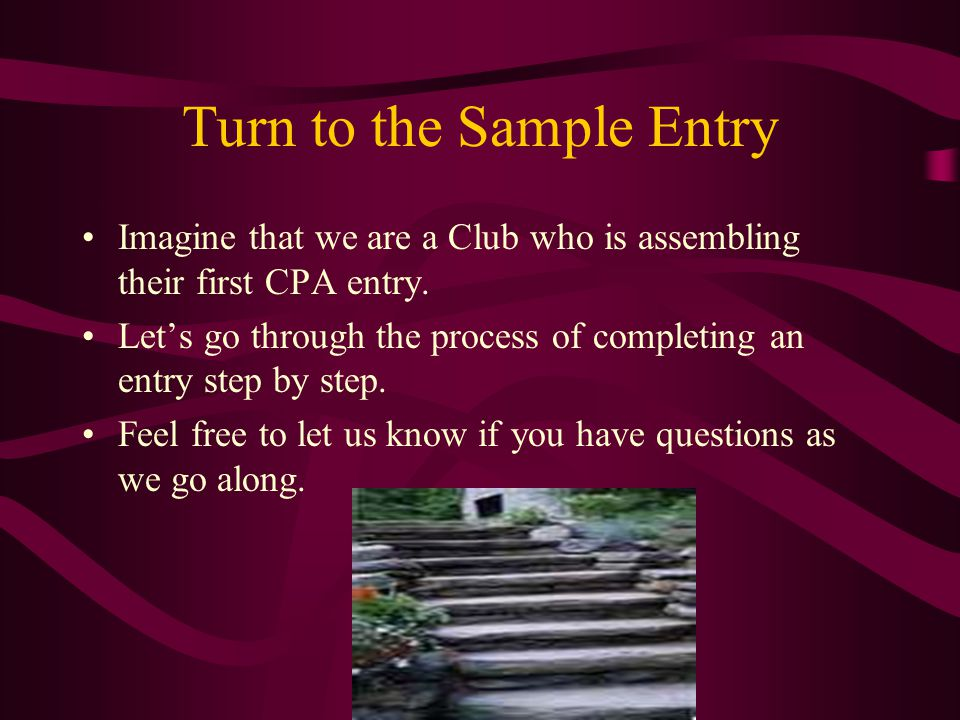 Turn to the Sample Entry Imagine that we are a Club who is assembling their first CPA entry.
