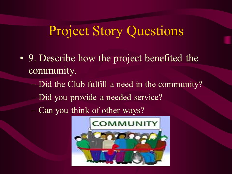Project Story Questions 9. Describe how the project benefited the community.