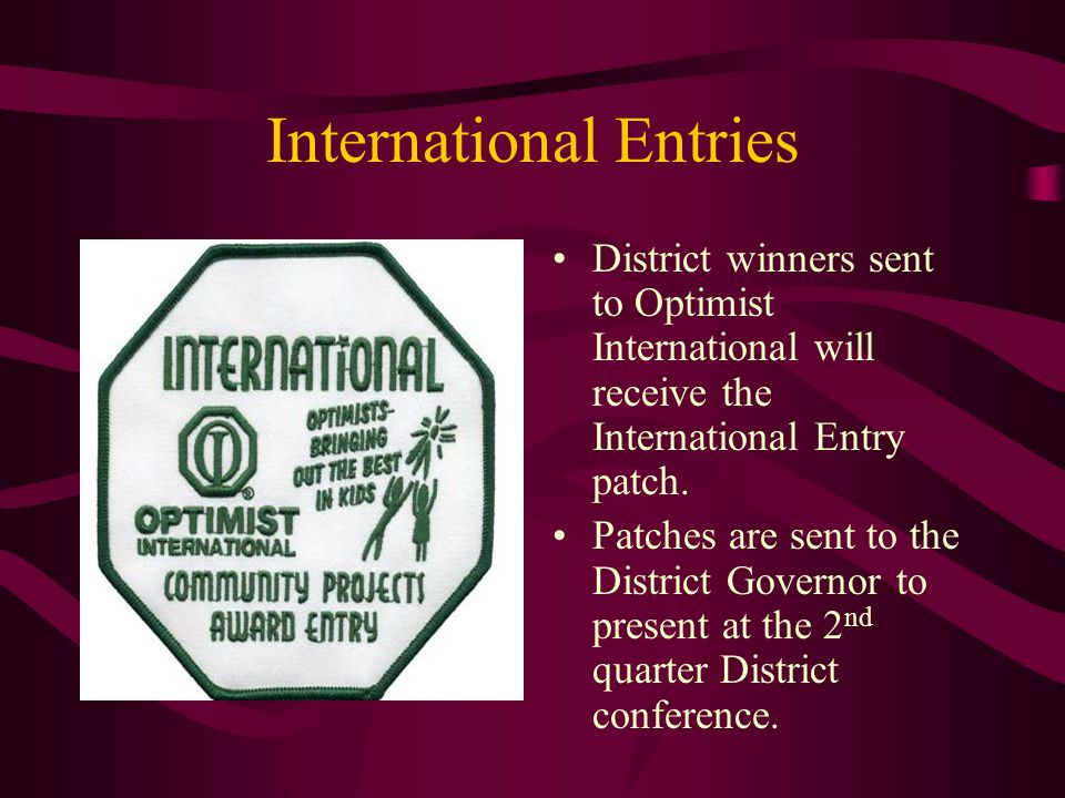 International Entries District winners sent to Optimist International will receive the International Entry patch.