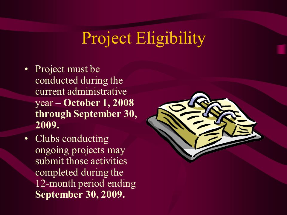 Project Eligibility Project must be conducted during the current administrative year – October 1, 2008 through September 30, 2009.