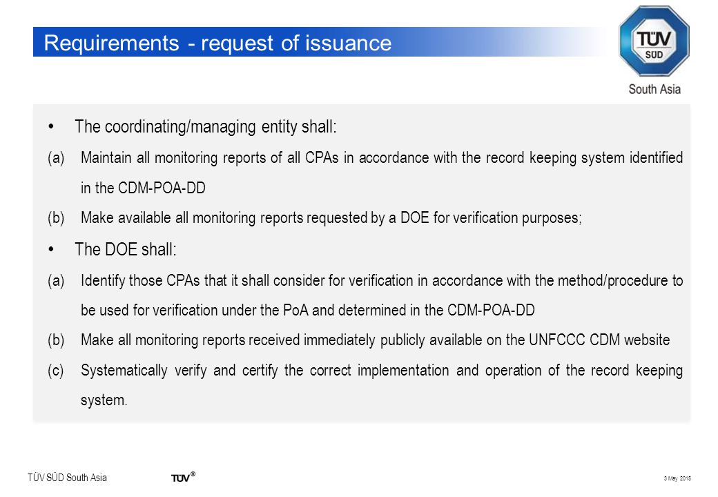 TÜV SÜD South Asia Requirements - request of issuance The coordinating/managing entity shall: (a)Maintain all monitoring reports of all CPAs in accord