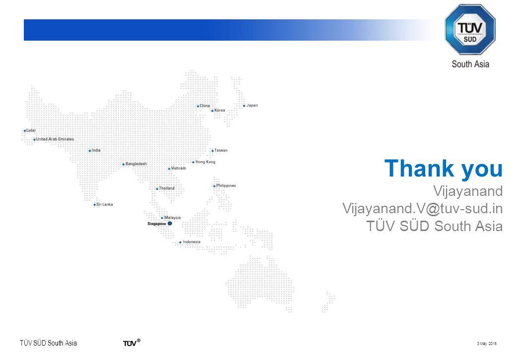 TÜV SÜD South Asia 3 May 2015 Thank you Vijayanand Vijayanand.V@tuv-sud.in TÜV SÜD South Asia