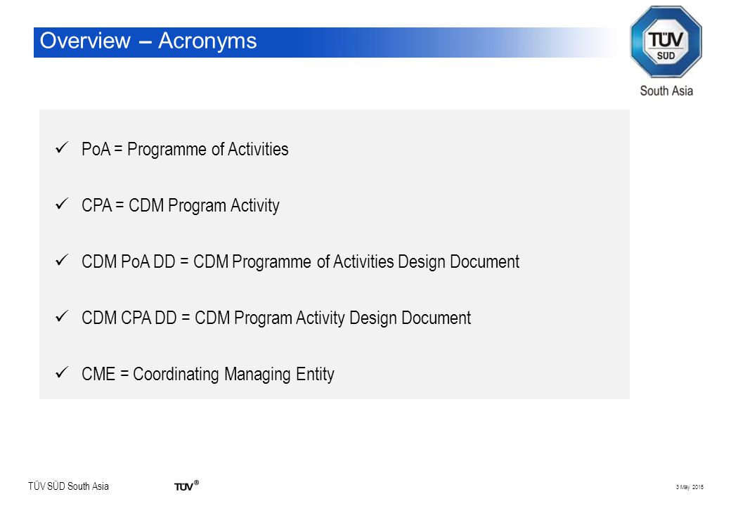 TÜV SÜD South Asia Overview – Acronyms PoA = Programme of Activities CPA = CDM Program Activity CDM PoA DD = CDM Programme of Activities Design Docume