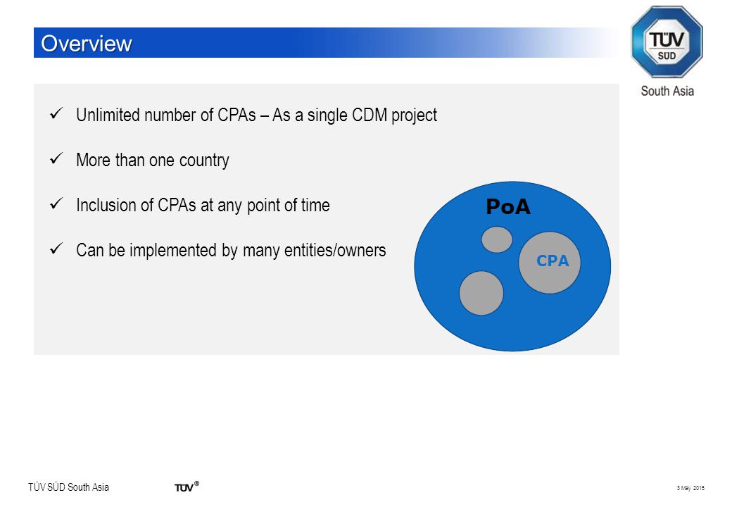 TÜV SÜD South Asia 3 May 2015 Overview Unlimited number of CPAs – As a single CDM project More than one country Inclusion of CPAs at any point of time