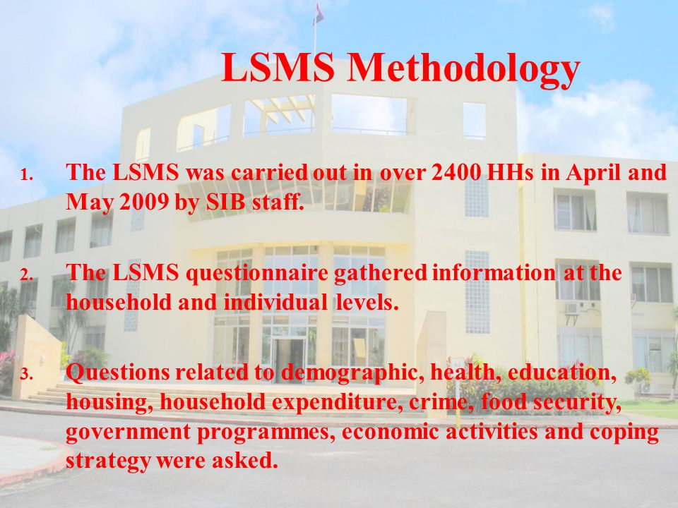LSMS Methodology 1. The LSMS was carried out in over 2400 HHs in April and May 2009 by SIB staff.