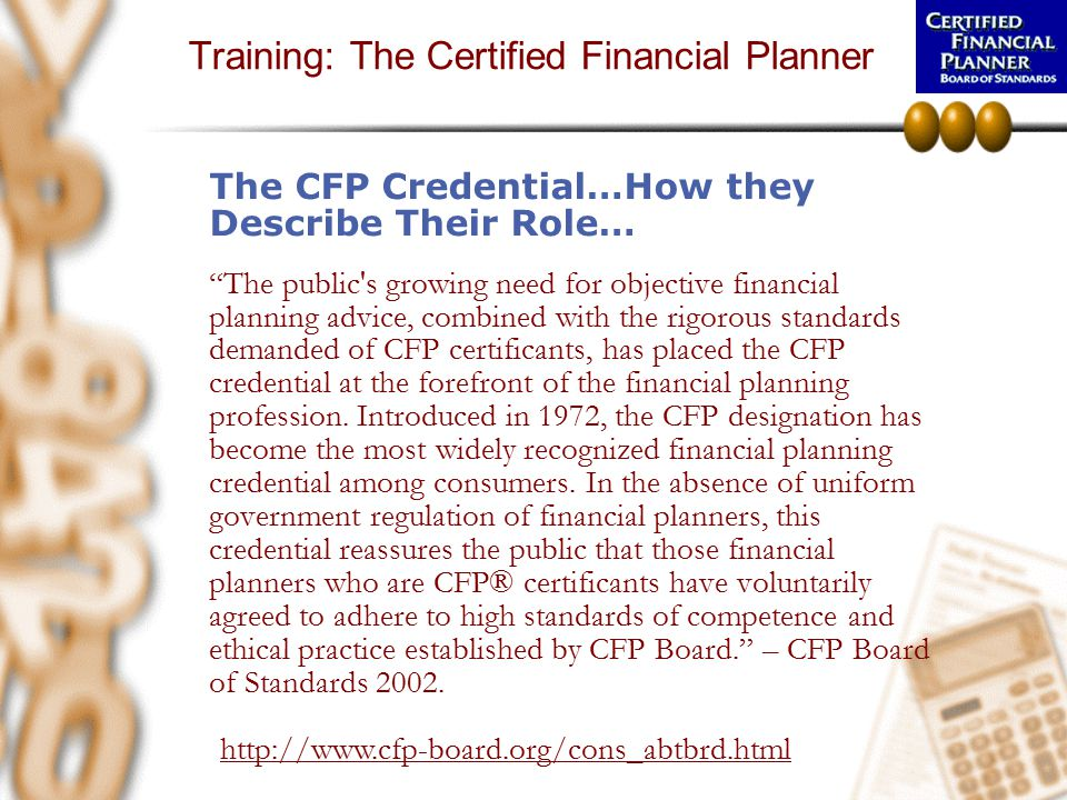 "Training: The Certified Financial Planner The CFP Credential…How they Describe Their Role… ""The public's growing need for objective financial planning"
