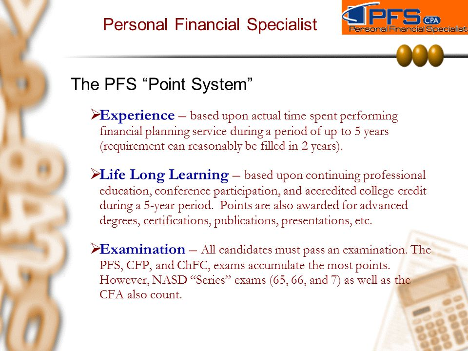"Personal Financial Specialist The PFS ""Point System""  Experience – based upon actual time spent performing financial planning service during a period"