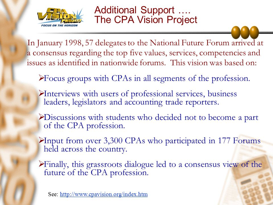 Additional Support …. The CPA Vision Project In January 1998, 57 delegates to the National Future Forum arrived at a consensus regarding the top five