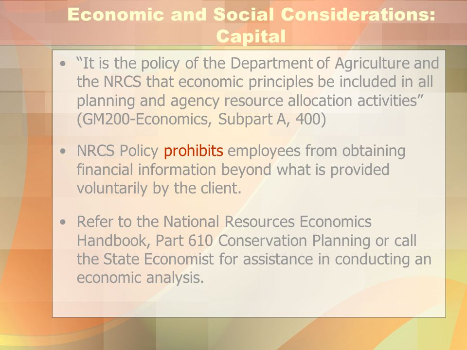 """Economic and Social Considerations: Capital """"It is the policy of the Department of Agriculture and the NRCS that economic principles be included in al"""
