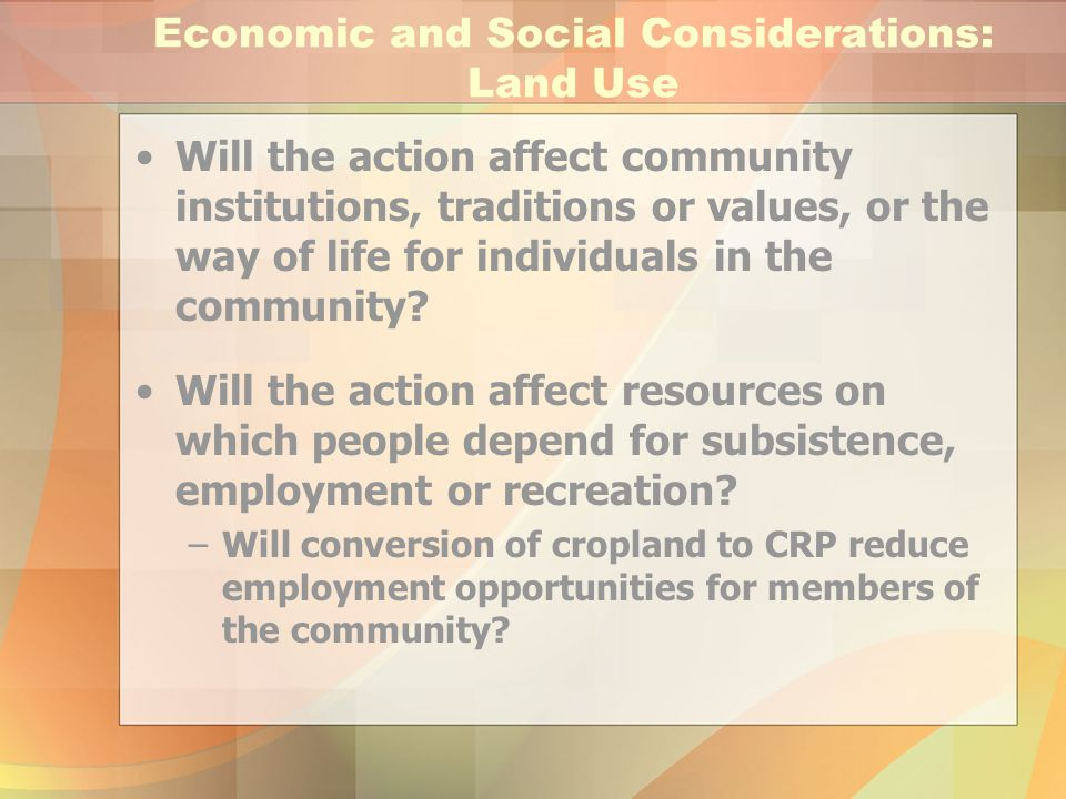 Economic and Social Considerations: Land Use Will the action affect community institutions, traditions or values, or the way of life for individuals i