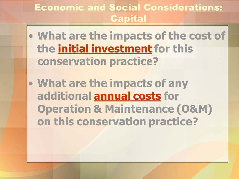 Economic and Social Considerations: Capital What are the impacts of the cost of the initial investment for this conservation practice? What are the im