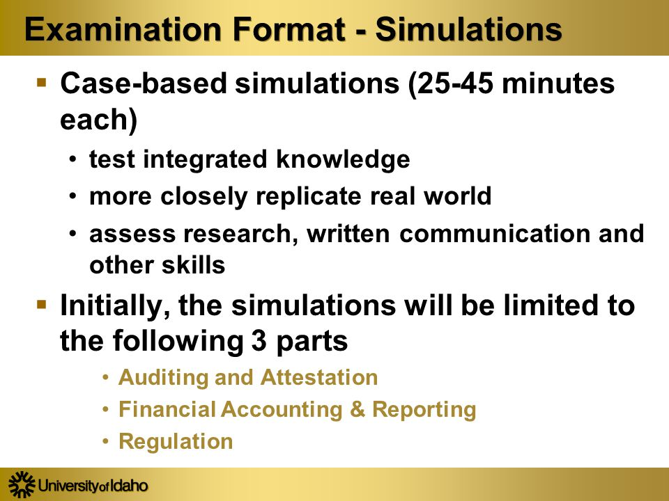 Examination Format - Simulations  Case-based simulations (25-45 minutes each) test integrated knowledge more closely replicate real world assess rese