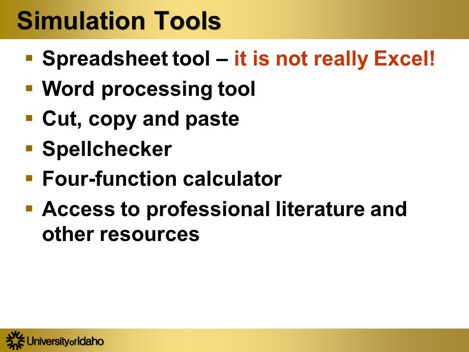Simulation Tools  Spreadsheet tool – it is not really Excel!  Word processing tool  Cut, copy and paste  Spellchecker  Four-function calculator 