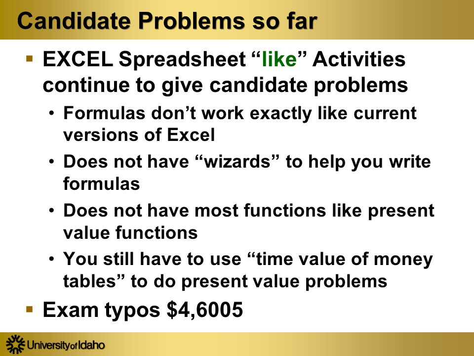 "Candidate Problems so far  EXCEL Spreadsheet ""like"" Activities continue to give candidate problems Formulas don't work exactly like current versions"