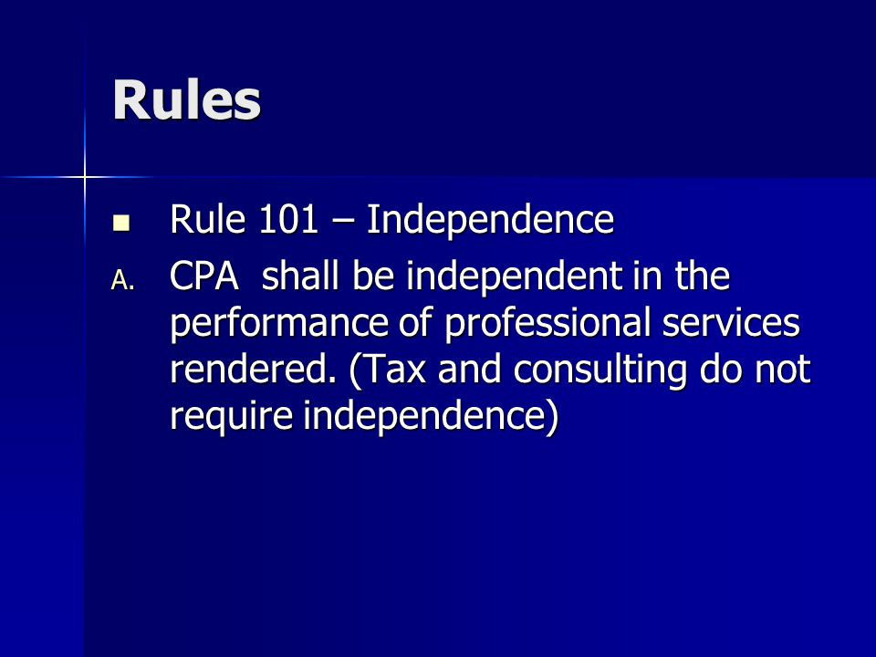 Rules Rule 101 – Independence Rule 101 – Independence A.