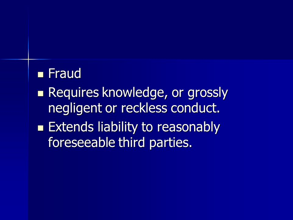 Fraud Fraud Requires knowledge, or grossly negligent or reckless conduct.