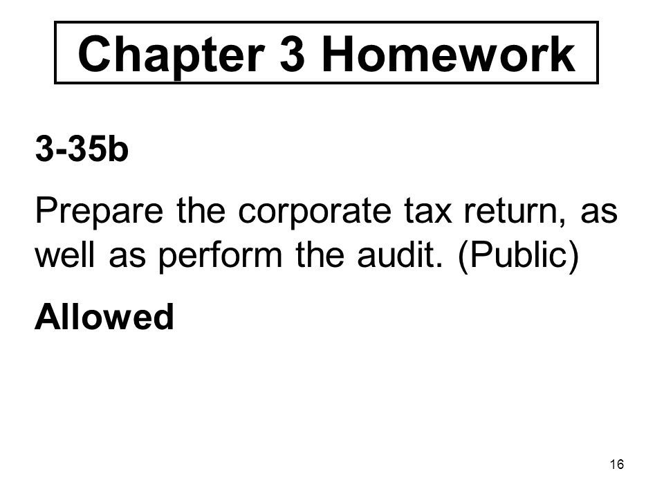 16 Chapter 3 Homework 3-35b Prepare the corporate tax return, as well as perform the audit.
