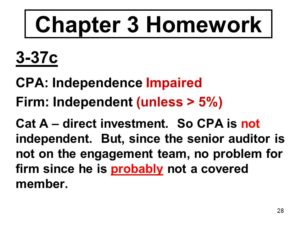 28 Chapter 3 Homework 3-37c CPA: Independence Impaired Firm: Independent (unless > 5%) Cat A – direct investment.