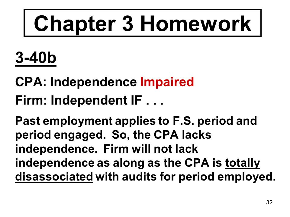 32 Chapter 3 Homework 3-40b CPA: Independence Impaired Firm: Independent IF...