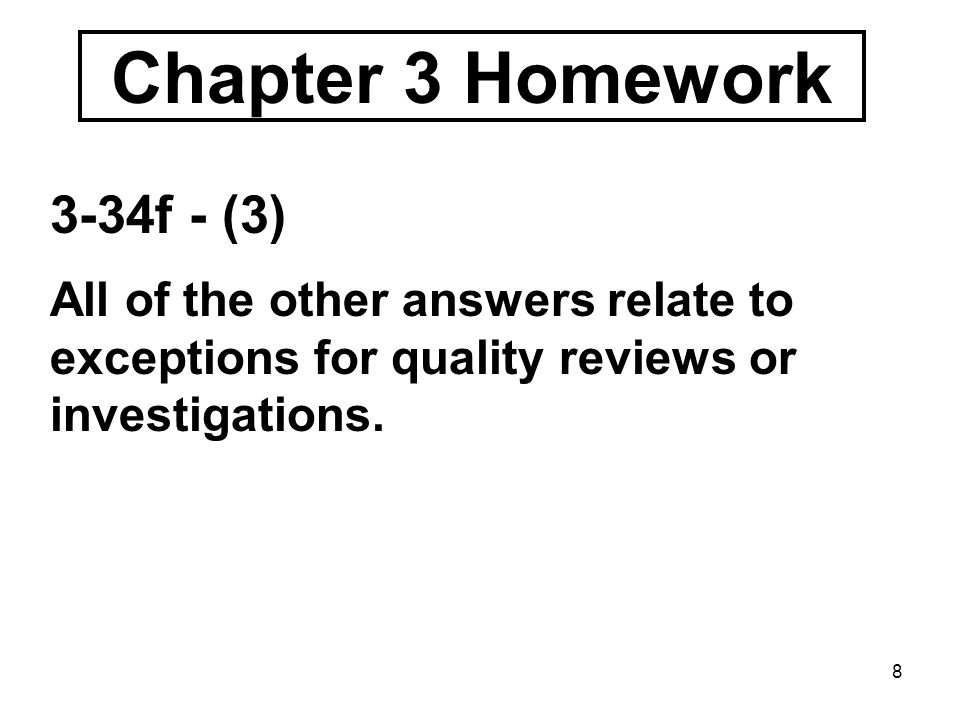 8 Chapter 3 Homework 3-34f - (3) All of the other answers relate to exceptions for quality reviews or investigations.