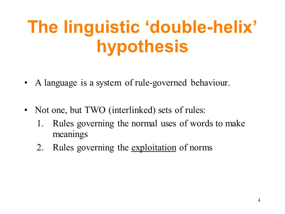 The linguistic 'double-helix' hypothesis A language is a system of rule-governed behaviour.