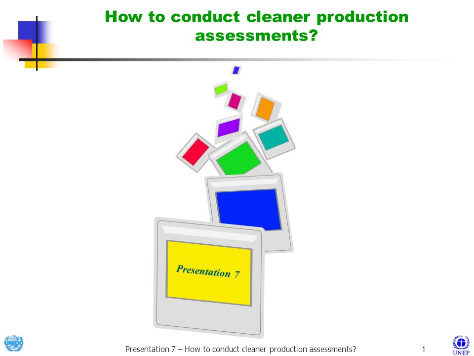 Presentation 7 – How to conduct cleaner production assessments?1 Presentation 7 Presentation 7 How to conduct cleaner production assessments?