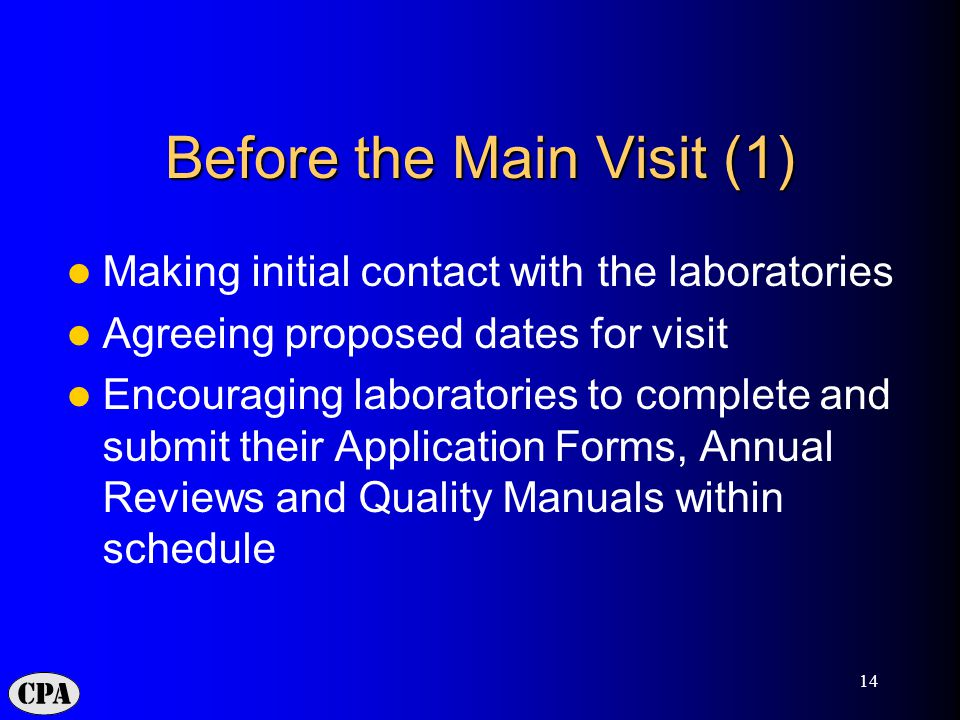 14 Before the Main Visit (1) Making initial contact with the laboratories Agreeing proposed dates for visit Encouraging laboratories to complete and submit their Application Forms, Annual Reviews and Quality Manuals within schedule
