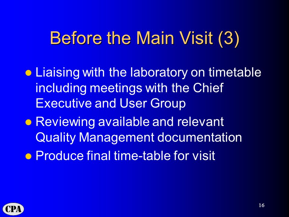 16 Before the Main Visit (3) Liaising with the laboratory on timetable including meetings with the Chief Executive and User Group Reviewing available