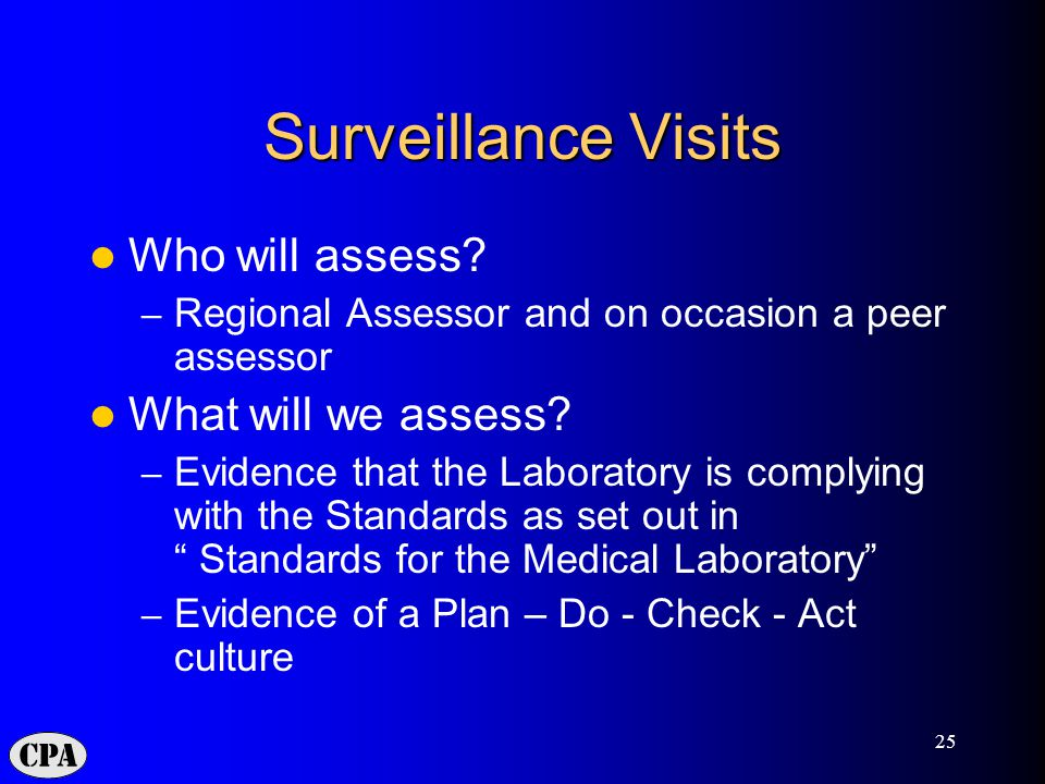 25 Surveillance Visits Who will assess? – Regional Assessor and on occasion a peer assessor What will we assess? – Evidence that the Laboratory is com