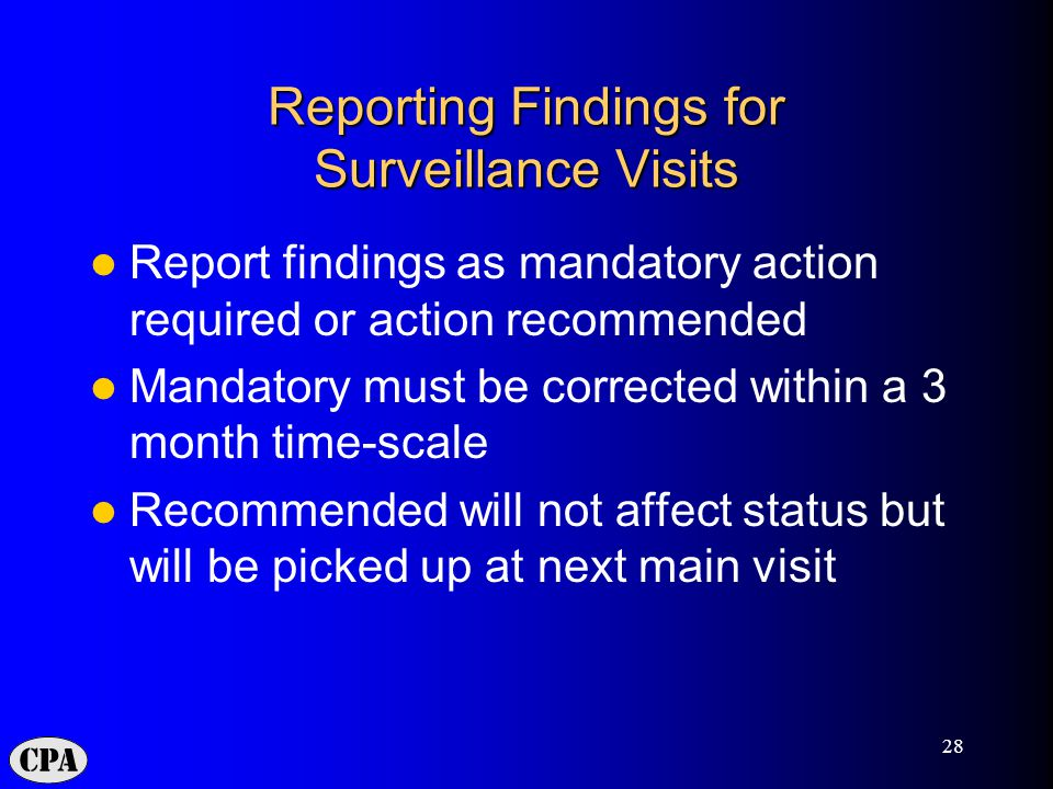 28 Reporting Findings for Surveillance Visits Report findings as mandatory action required or action recommended Mandatory must be corrected within a