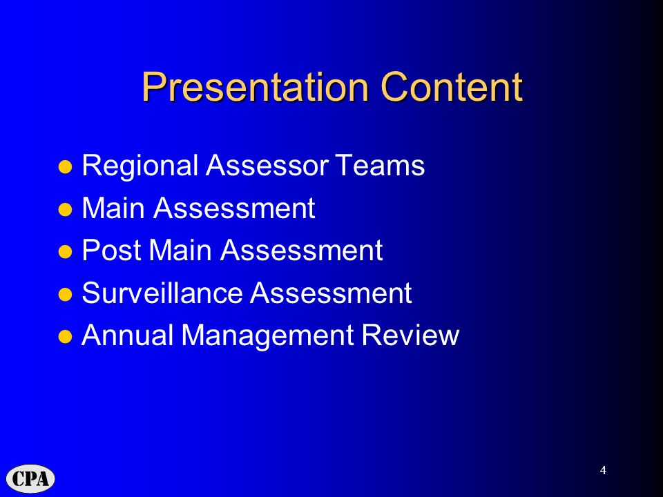 4 Presentation Content Regional Assessor Teams Main Assessment Post Main Assessment Surveillance Assessment Annual Management Review