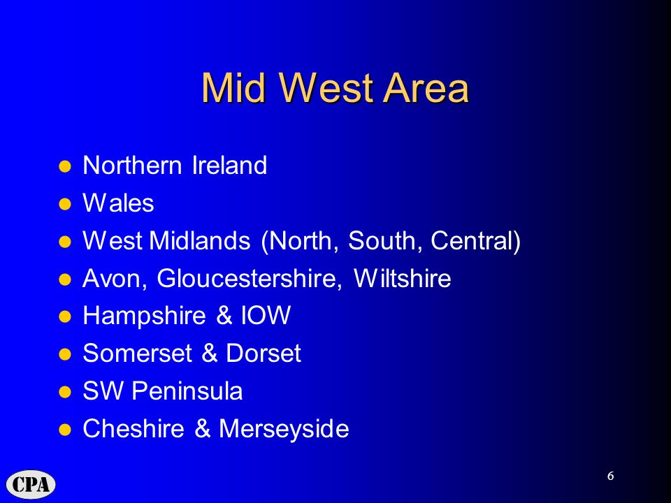 6 Mid West Area Northern Ireland Wales West Midlands (North, South, Central) Avon, Gloucestershire, Wiltshire Hampshire & IOW Somerset & Dorset SW Pen