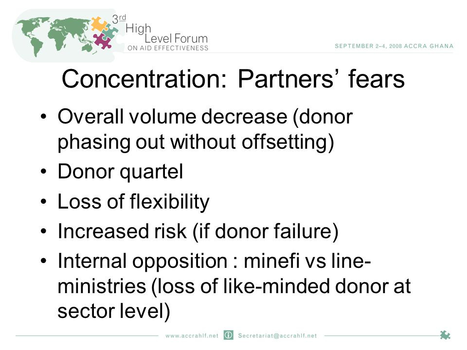 Concentration: Partners' fears Overall volume decrease (donor phasing out without offsetting) Donor quartel Loss of flexibility Increased risk (if donor failure) Internal opposition : minefi vs line- ministries (loss of like-minded donor at sector level)